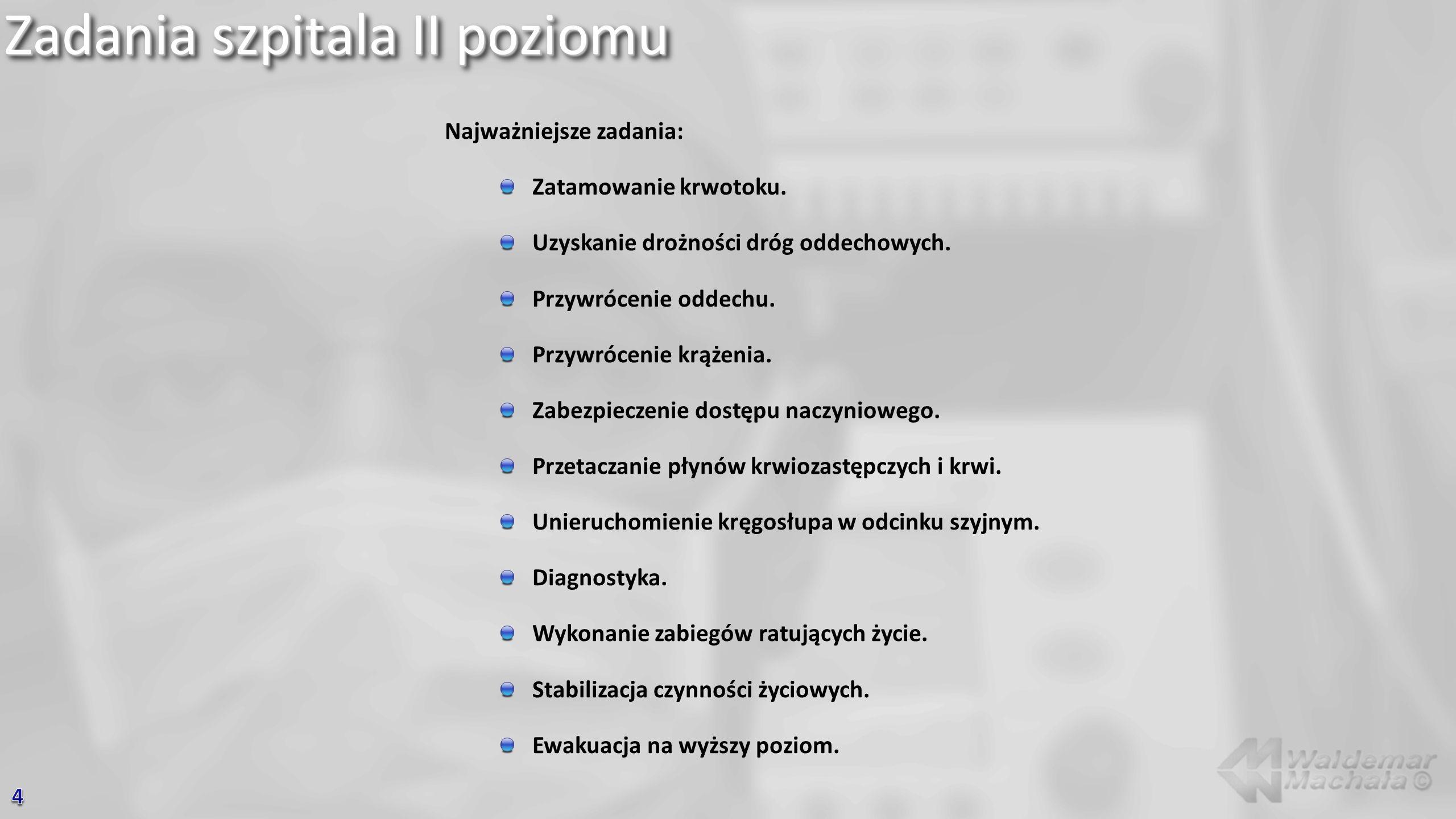 Zadania szpitala II poziomu Najważniejsze zadania: Zatamowanie krwotoku. Uzyskanie drożności dróg oddechowych. Przywrócenie oddechu. Przywrócenie krąż