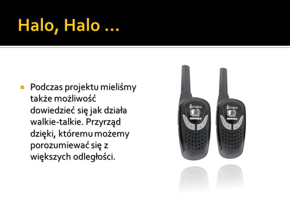 Podczas projektu mieliśmy także możliwość dowiedzieć się jak działa walkie-talkie.