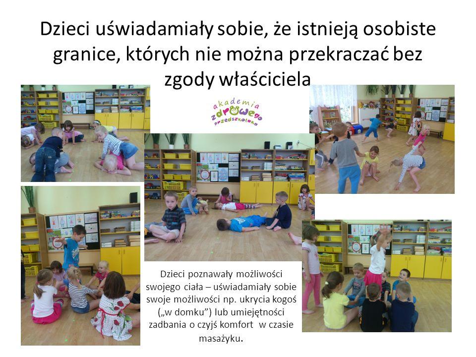 Dzieci uświadamiały sobie, że istnieją osobiste granice, których nie można przekraczać bez zgody właściciela Dzieci poznawały możliwości swojego ciała