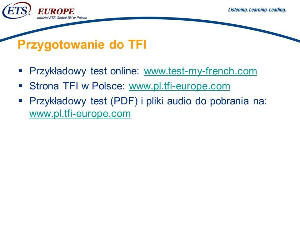 > Przygotowanie do TFI Przykładowy test online: www.test-my-french.comwww.test-my-french.com Strona TFI w Polsce: www.pl.tfi-europe.comwww.pl.tfi-europe.com Przykładowy test (PDF) i pliki audio do pobrania na: www.pl.tfi-europe.com www.pl.tfi-europe.com