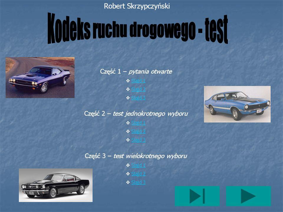 Robert Skrzypczyński Część 1 – pytania otwarte Slajd 1 Slajd 2 Slajd 3 Część 2 – test jednokrotnego wyboru Slajd 1 Slajd 2 Slajd 3 Część 3 – test wiel