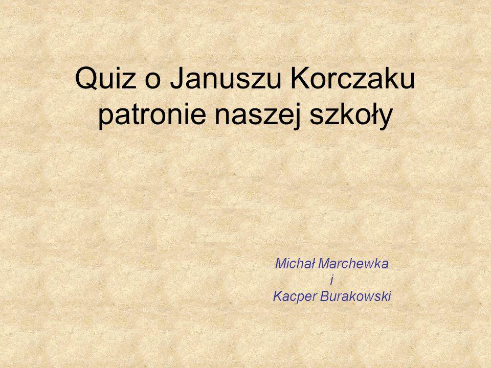 Quiz o Januszu Korczaku patronie naszej szkoły Michał Marchewka i Kacper Burakowski