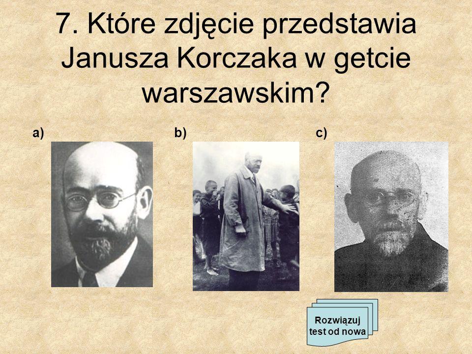 7. Które zdjęcie przedstawia Janusza Korczaka w getcie warszawskim? a)b)c) Rozwiązuj test od nowa