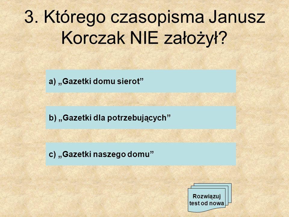 3 Którego czasopisma Janusz Korczak NIE założył?.