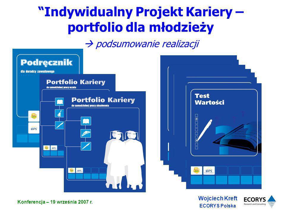 Wojciech Kreft ECORYS Polska Konferencja – 19 września 2007 r. Indywidualny Projekt Kariery – portfolio dla młodzieży podsumowanie realizacji