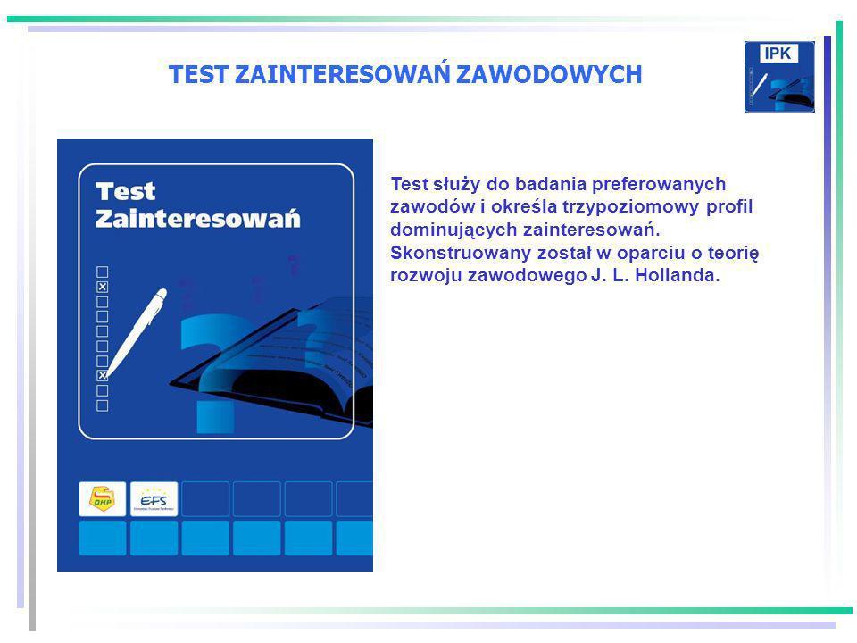 TEST ZAINTERESOWAŃ ZAWODOWYCH Test służy do badania preferowanych zawodów i określa trzypoziomowy profil dominujących zainteresowań. Skonstruowany zos