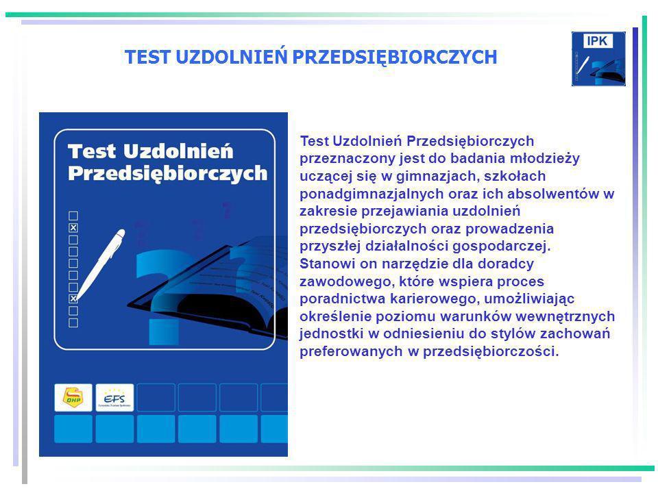 TEST UZDOLNIEŃ PRZEDSIĘBIORCZYCH Test Uzdolnień Przedsiębiorczych przeznaczony jest do badania młodzieży uczącej się w gimnazjach, szkołach ponadgimna