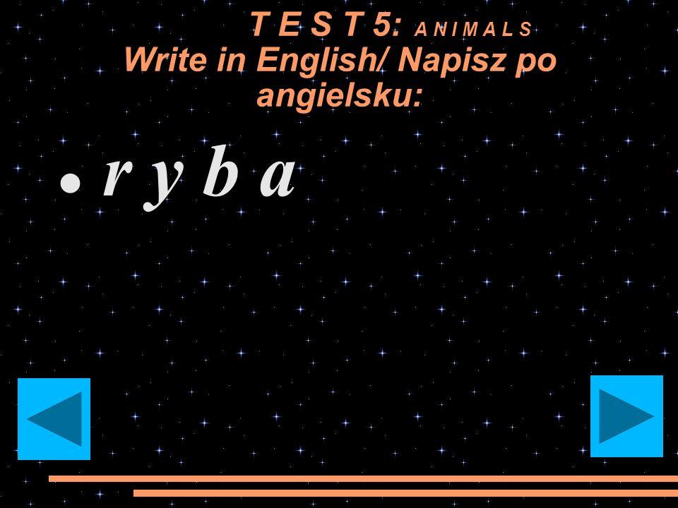 T E S T 5: A N I M A L S Write in English/ Napisz po angielsku: c h o m i k