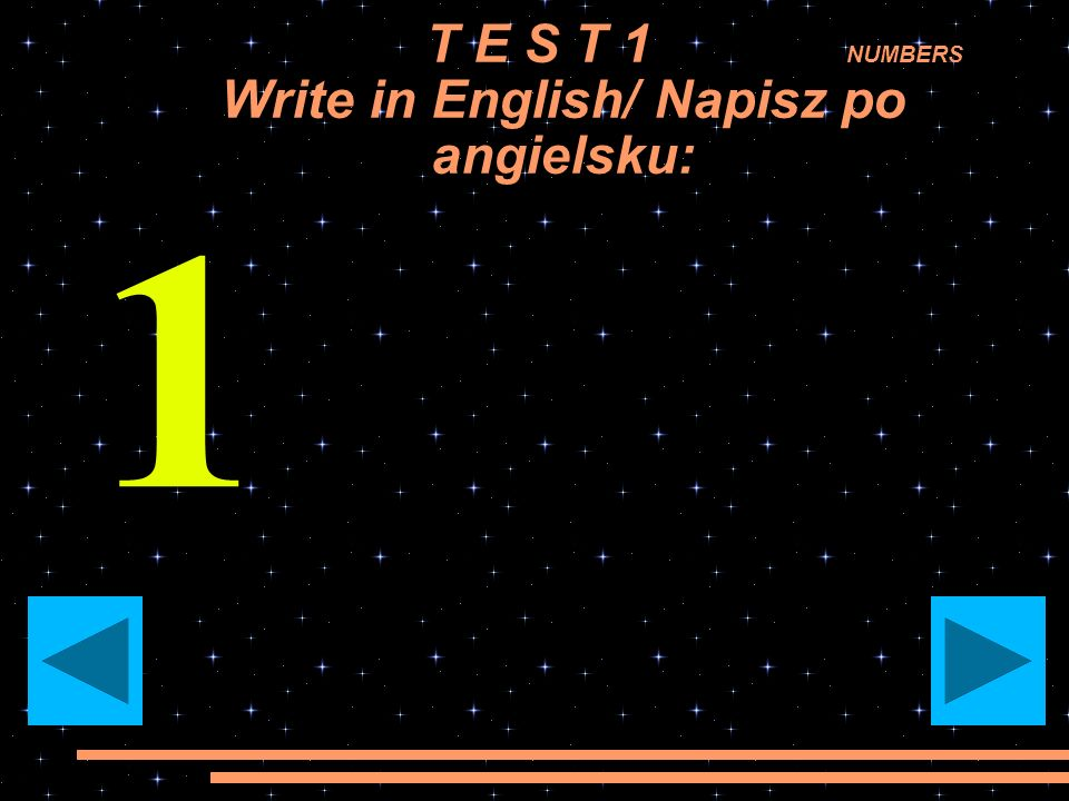 T E S T 1 NUMBERS Write in English/ Napisz po angielsku: 1