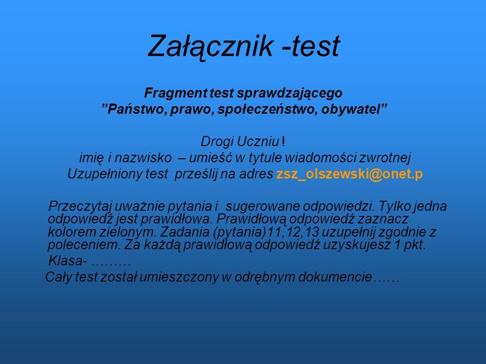 Załącznik -test Fragment test sprawdzającego Państwo, prawo, społeczeństwo, obywatel Drogi Uczniu ! imię i nazwisko – umieść w tytule wiadomości zwrot