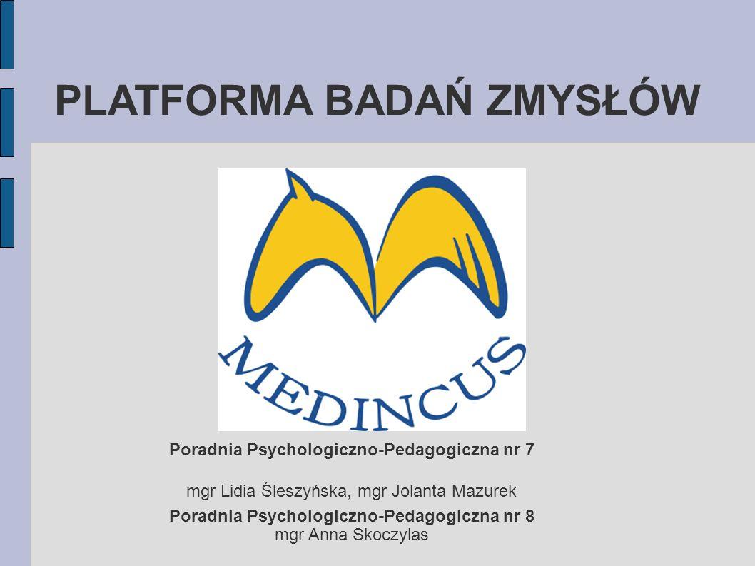 PLATFORMA BADAŃ ZMYSŁÓW Poradnia Psychologiczno-Pedagogiczna nr 7 mgr Lidia Śleszyńska, mgr Jolanta Mazurek Poradnia Psychologiczno-Pedagogiczna nr 8 mgr Anna Skoczylas