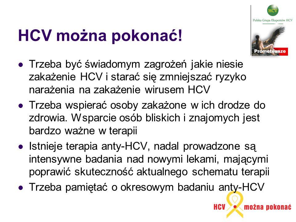 HCV można pokonać! Trzeba być świadomym zagrożeń jakie niesie zakażenie HCV i starać się zmniejszać ryzyko narażenia na zakażenie wirusem HCV Trzeba w