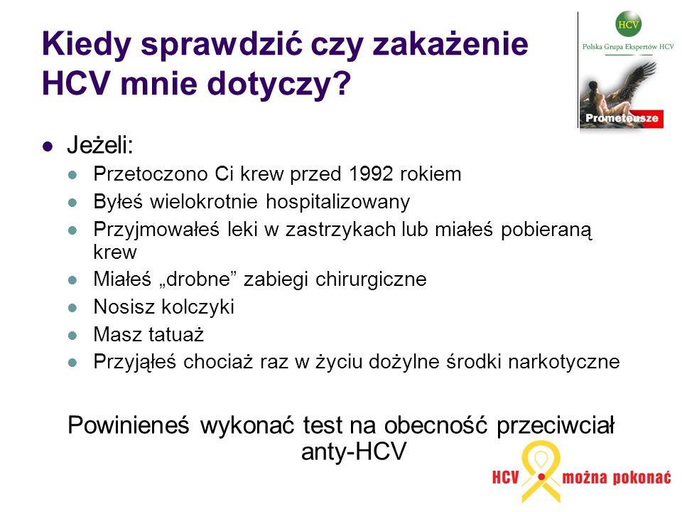 Kiedy sprawdzić czy zakażenie HCV mnie dotyczy? Jeżeli: Przetoczono Ci krew przed 1992 rokiem Byłeś wielokrotnie hospitalizowany Przyjmowałeś leki w z