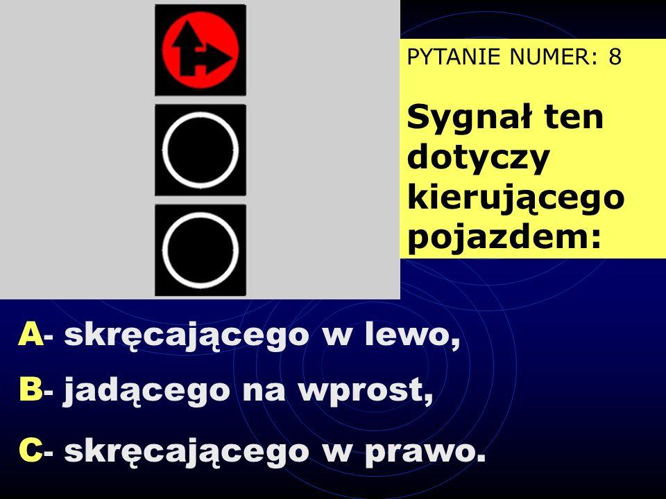 A - dozwolone jest skręcanie w prawo, B - dozwolona jest jazda na wprost, C - zabronione jest skręcanie w lewo. PYTANIE NUMER: 7 Z pasa ruchu oznaczon