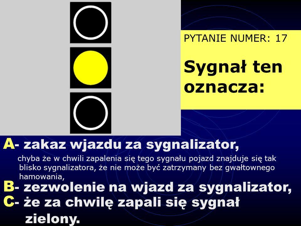 A - drogi z pierwszeństwem przejazdu, B - drogi podporządkowanej, C - do skrzyżowania, na którym pierwszeństwo przejazdu jest ustalone znakami. PYTANI
