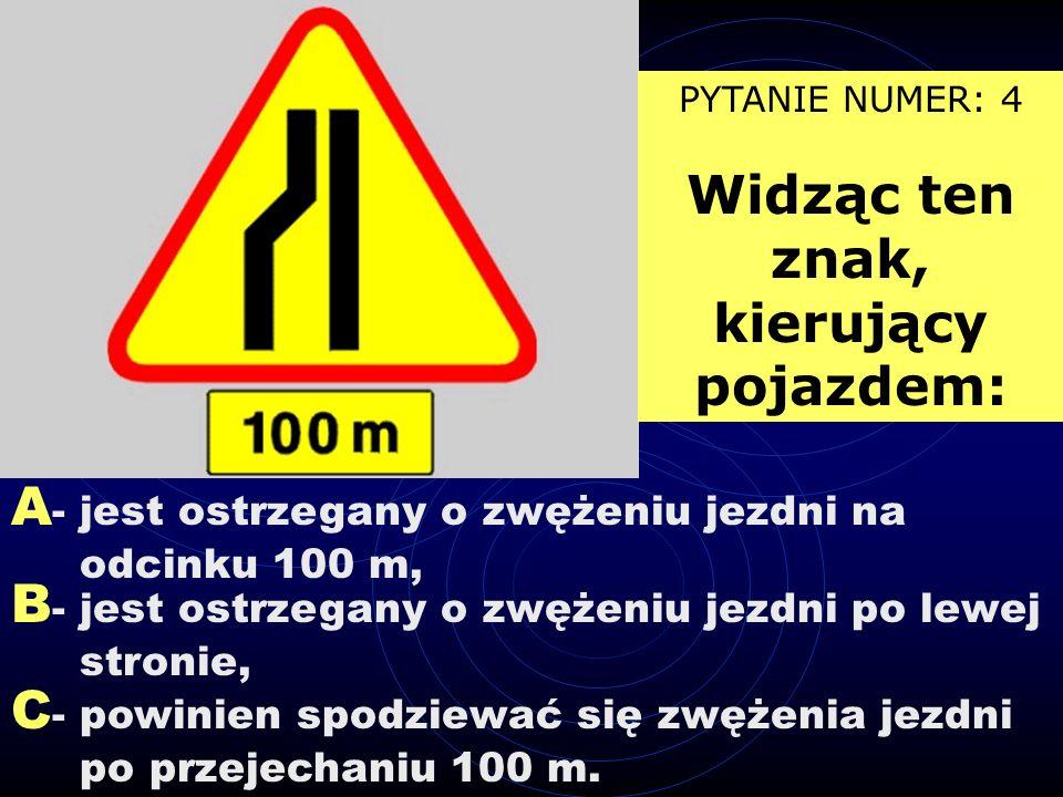 A - jest ostrzegany o zwężeniu jezdni na odcinku 100 m, B - jest ostrzegany o zwężeniu jezdni po lewej stronie, C - powinien spodziewać się zwężenia jezdni po przejechaniu 100 m.