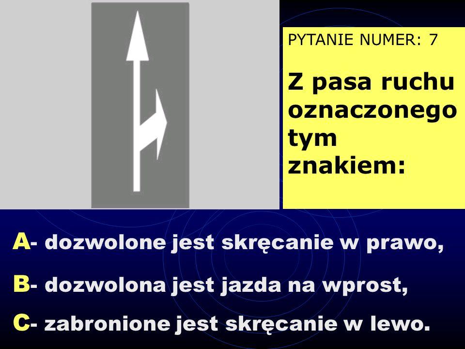A - lewo za znakiem, B - lewo przed znakiem, C - prawo przed znakiem. PYTANIE NUMER: 6 Znak ten zobowiązuje kierującego pojazdem do skręcenia w: