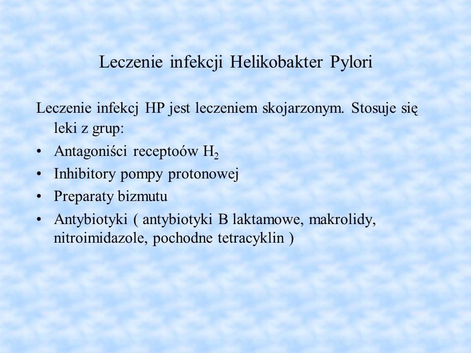 Leczenie infekcji Helikobakter Pylori Leczenie infekcj HP jest leczeniem skojarzonym. Stosuje się leki z grup: Antagoniści receptoów H 2 Inhibitory po