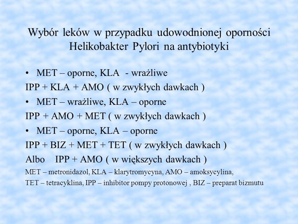 Wybór leków w przypadku udowodnionej oporności Helikobakter Pylori na antybiotyki MET – oporne, KLA - wrażliwe IPP + KLA + AMO ( w zwykłych dawkach )