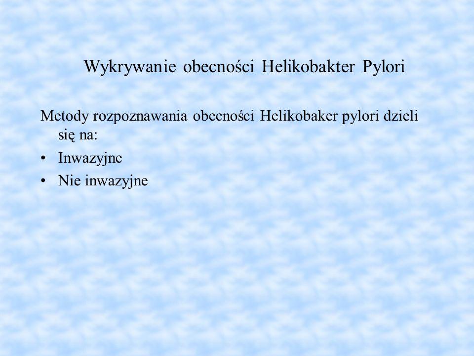 Wykrywanie obecności Helikobakter Pylori Metody rozpoznawania obecności Helikobaker pylori dzieli się na: Inwazyjne Nie inwazyjne
