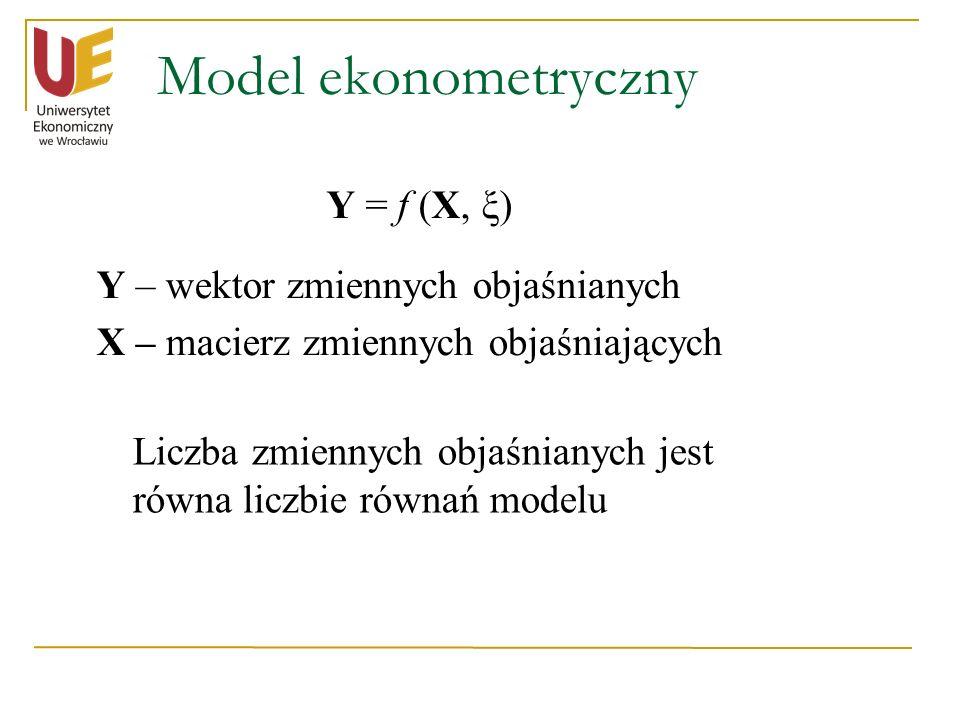Model ekonometryczny Y = f (X, ξ) Y – wektor zmiennych objaśnianych X – macierz zmiennych objaśniających Liczba zmiennych objaśnianych jest równa licz
