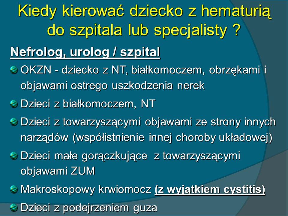 Kiedy kierować dziecko z hematurią do szpitala lub specjalisty ? Nefrolog, urolog / szpital OKZN - dziecko z NT, białkomoczem, obrzękami i objawami os