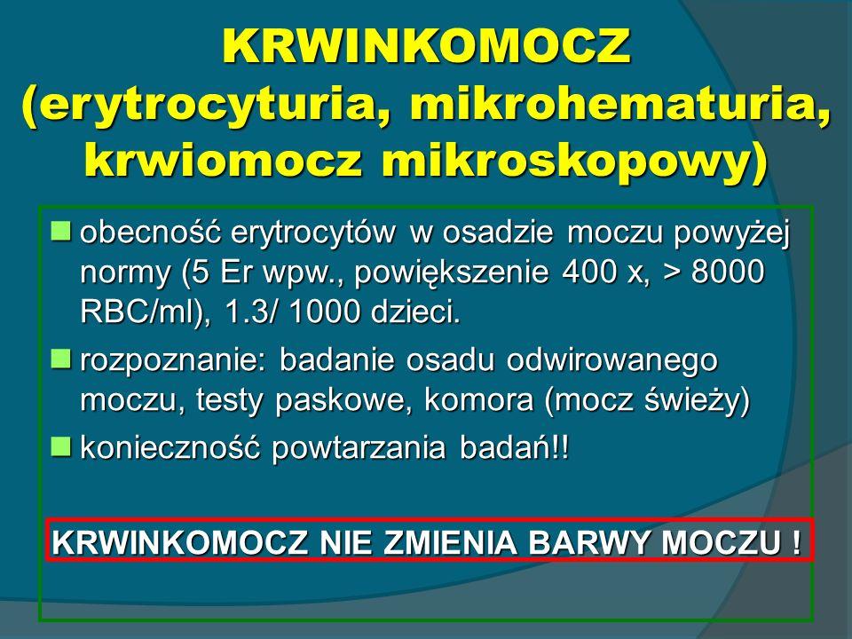 KRWINKOMOCZ (erytrocyturia, mikrohematuria, krwiomocz mikroskopowy) obecność erytrocytów w osadzie moczu powyżej normy (5 Er wpw., powiększenie 400 x,
