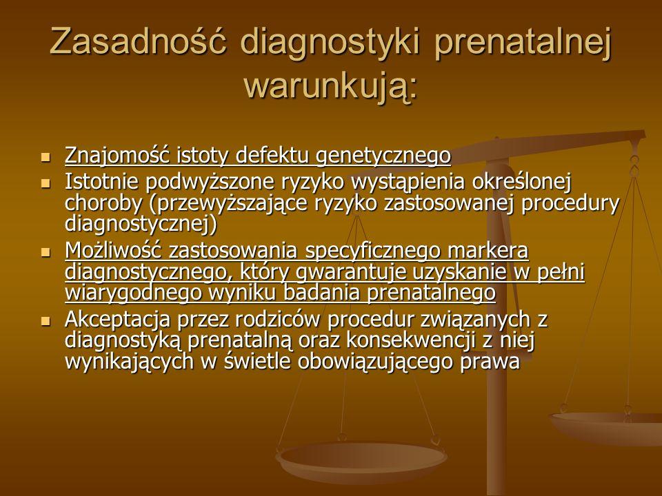 Zasadność diagnostyki prenatalnej warunkują: Znajomość istoty defektu genetycznego Znajomość istoty defektu genetycznego Istotnie podwyższone ryzyko w