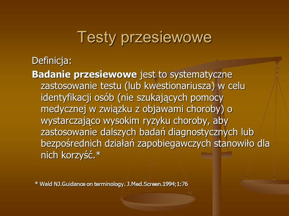 Testy przesiewowe Definicja: Badanie przesiewowe jest to systematyczne zastosowanie testu (lub kwestionariusza) w celu identyfikacji osób (nie szukają