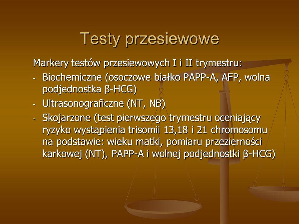 Testy przesiewowe Markery testów przesiewowych I i II trymestru: - Biochemiczne (osoczowe białko PAPP-A, AFP, wolna podjednostka β-HCG) - Ultrasonogra
