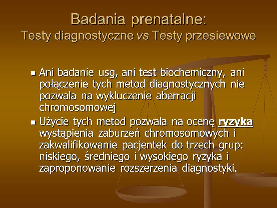 Badania prenatalne: Testy diagnostyczne vs Testy przesiewowe Ani badanie usg, ani test biochemiczny, ani połączenie tych metod diagnostycznych nie poz