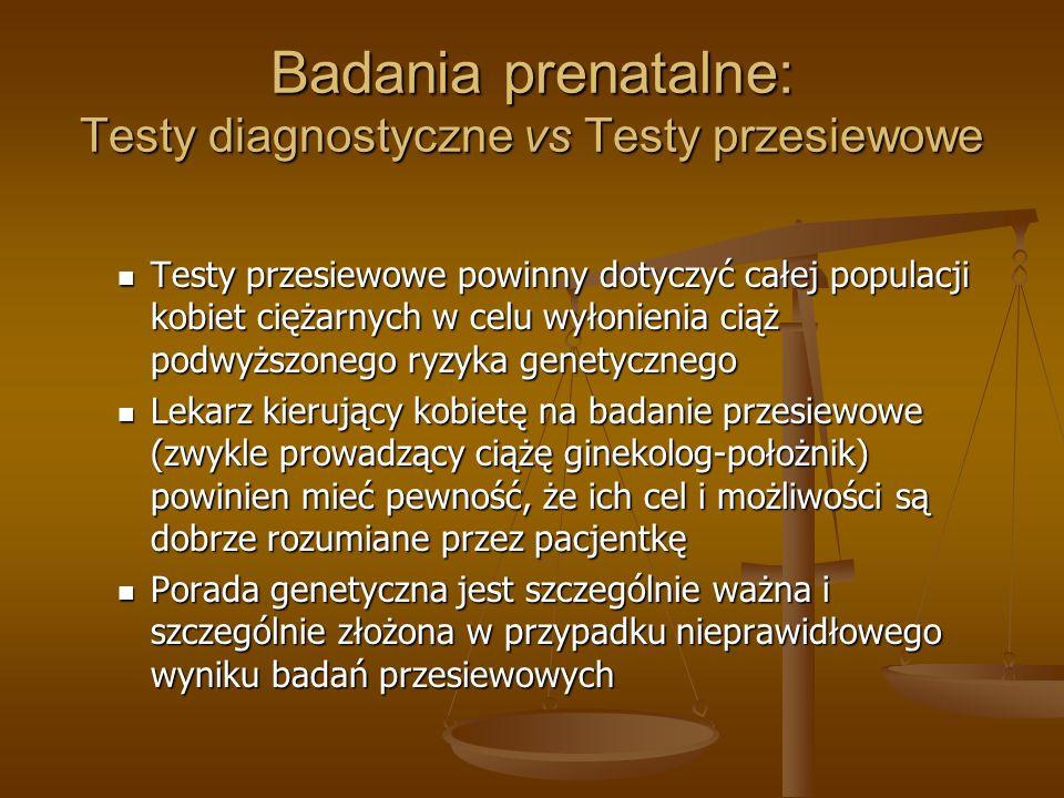 Badania prenatalne: Testy diagnostyczne vs Testy przesiewowe Testy przesiewowe powinny dotyczyć całej populacji kobiet ciężarnych w celu wyłonienia ci