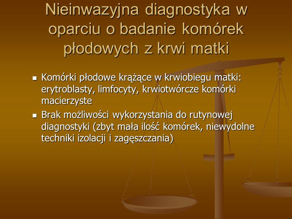 Nieinwazyjna diagnostyka w oparciu o badanie komórek płodowych z krwi matki Komórki płodowe krążące w krwiobiegu matki: erytroblasty, limfocyty, krwio
