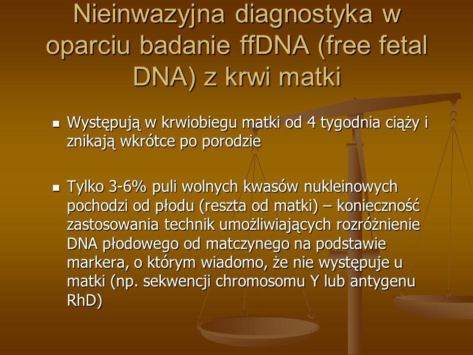Nieinwazyjna diagnostyka w oparciu badanie ffDNA (free fetal DNA) z krwi matki Występują w krwiobiegu matki od 4 tygodnia ciąży i znikają wkrótce po p