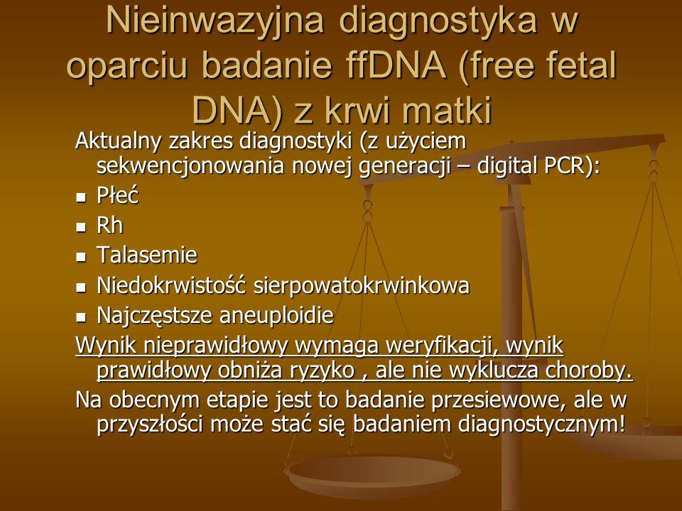 Nieinwazyjna diagnostyka w oparciu badanie ffDNA (free fetal DNA) z krwi matki Aktualny zakres diagnostyki (z użyciem sekwencjonowania nowej generacji