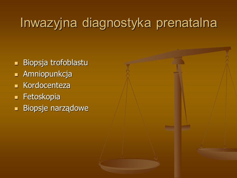 Inwazyjna diagnostyka prenatalna Biopsja trofoblastu Biopsja trofoblastu Amniopunkcja Amniopunkcja Kordocenteza Kordocenteza Fetoskopia Fetoskopia Bio