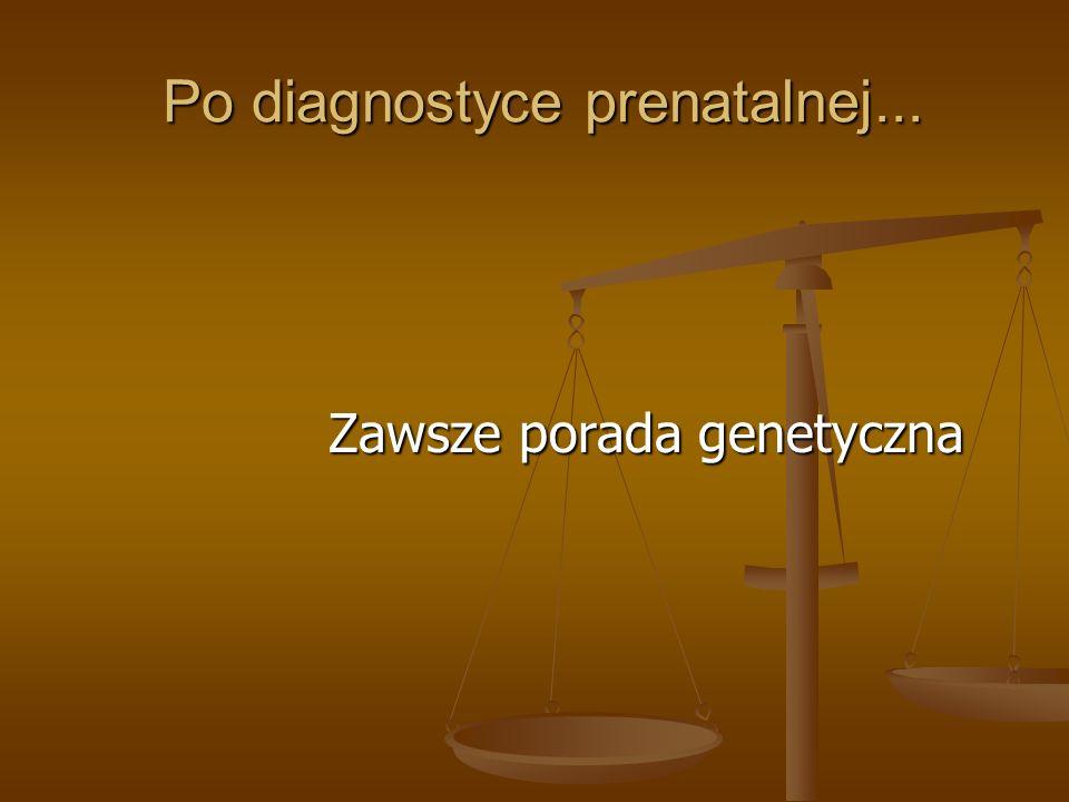 Po diagnostyce prenatalnej... Po diagnostyce prenatalnej... Zawsze porada genetyczna Zawsze porada genetyczna