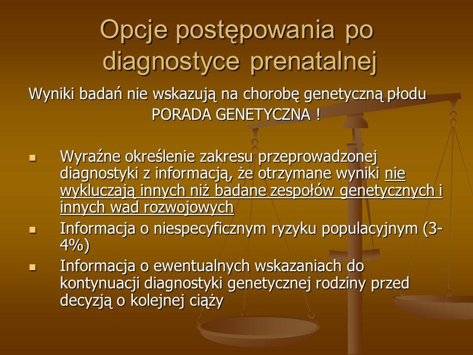 Opcje postępowania po diagnostyce prenatalnej Wyniki badań nie wskazują na chorobę genetyczną płodu PORADA GENETYCZNA ! Wyraźne określenie zakresu prz
