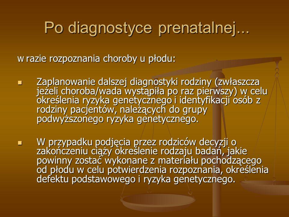 Po diagnostyce prenatalnej... Po diagnostyce prenatalnej... W razie rozpoznania choroby u płodu: Zaplanowanie dalszej diagnostyki rodziny (zwłaszcza j