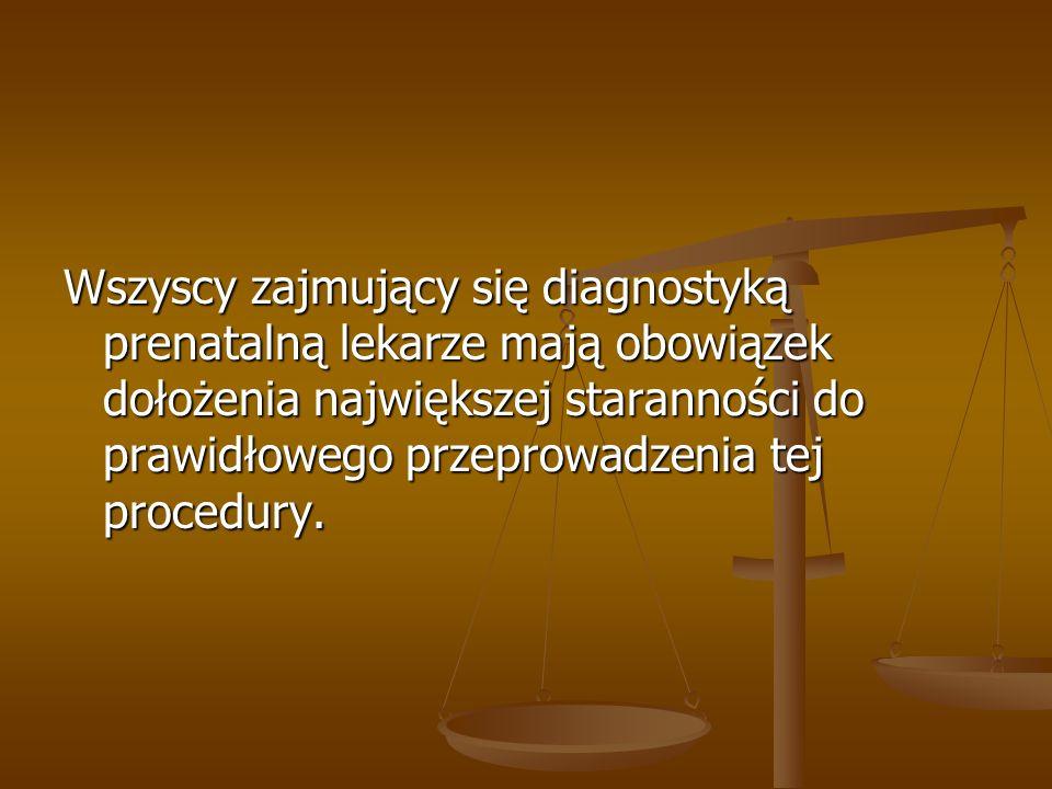 Wszyscy zajmujący się diagnostyką prenatalną lekarze mają obowiązek dołożenia największej staranności do prawidłowego przeprowadzenia tej procedury.