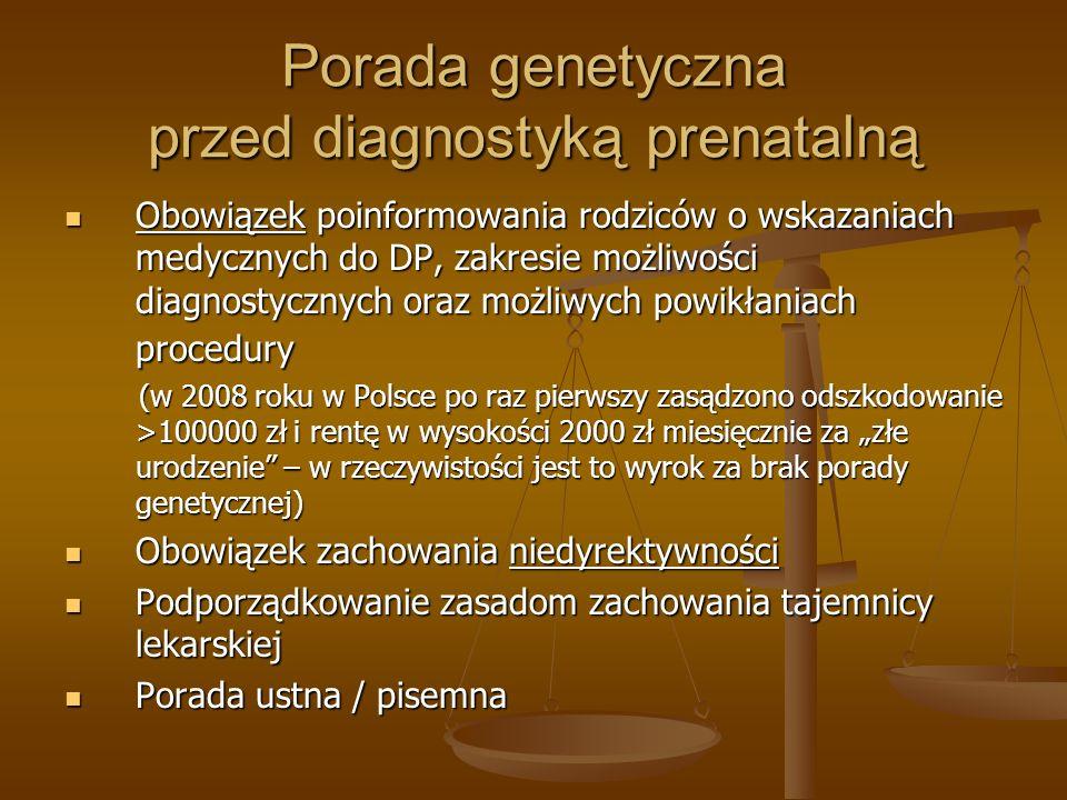 Porada genetyczna przed diagnostyką prenatalną Obowiązek poinformowania rodziców o wskazaniach medycznych do DP, zakresie możliwości diagnostycznych o
