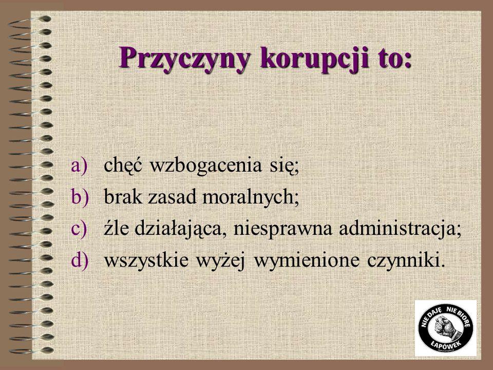 Korupcja legislacyjna jest to: a)przekupstwo i sprzedajność w związku z wyborami do władz publicznych b)wpływanie na kształt ustawodawstwa w zamian za