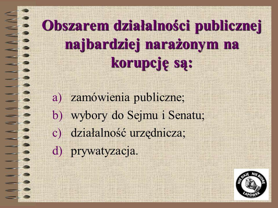 Przyczyny korupcji to: a)chęć wzbogacenia się; b)brak zasad moralnych; c)źle działająca, niesprawna administracja; d)wszystkie wyżej wymienione czynni