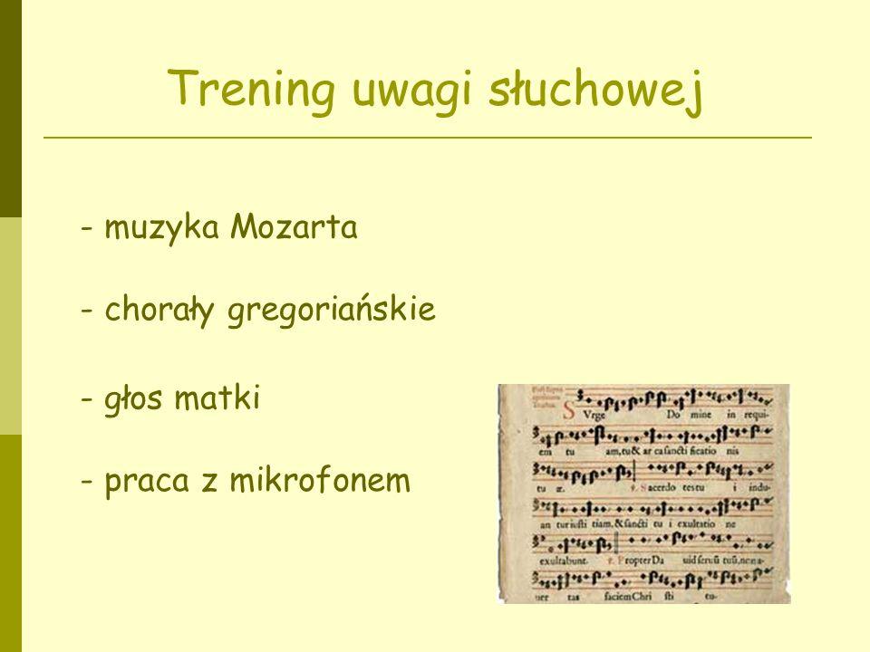 Trening uwagi słuchowej - muzyka Mozarta - chorały gregoriańskie - głos matki - praca z mikrofonem