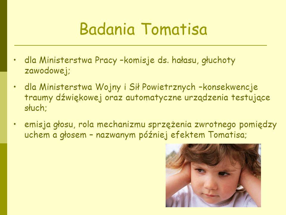 Badania Tomatisa dla Ministerstwa Pracy –komisje ds. hałasu, głuchoty zawodowej; dla Ministerstwa Wojny i Sił Powietrznych –konsekwencje traumy dźwięk