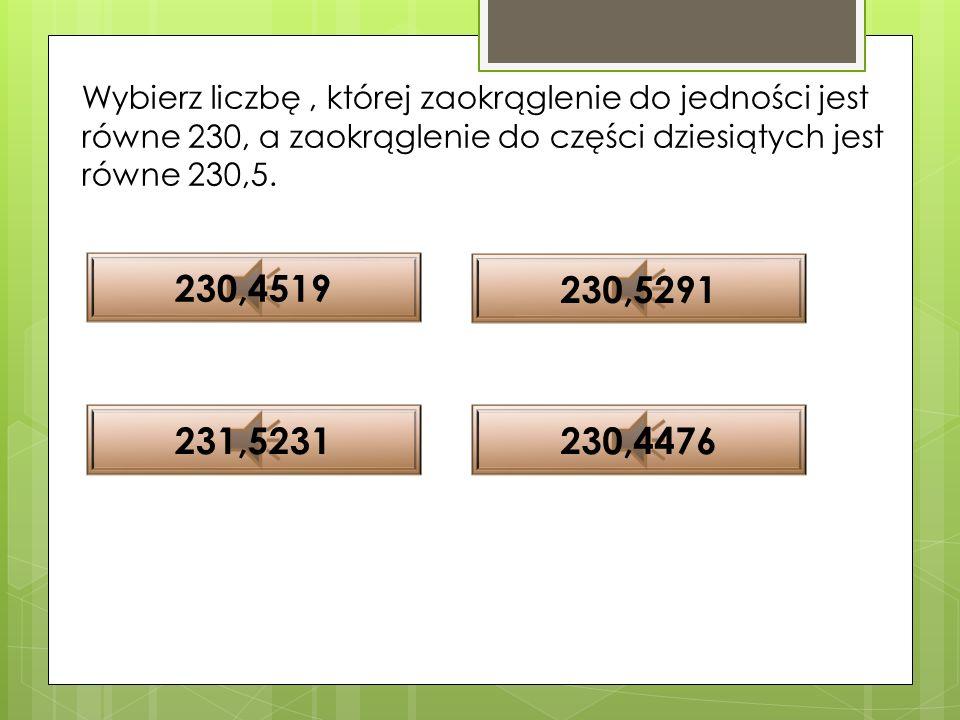 Która z poniższych liczb jest prawidłowym zaokrągleniem liczby 16,35746? 16,3575 16,358 16,3 16,35