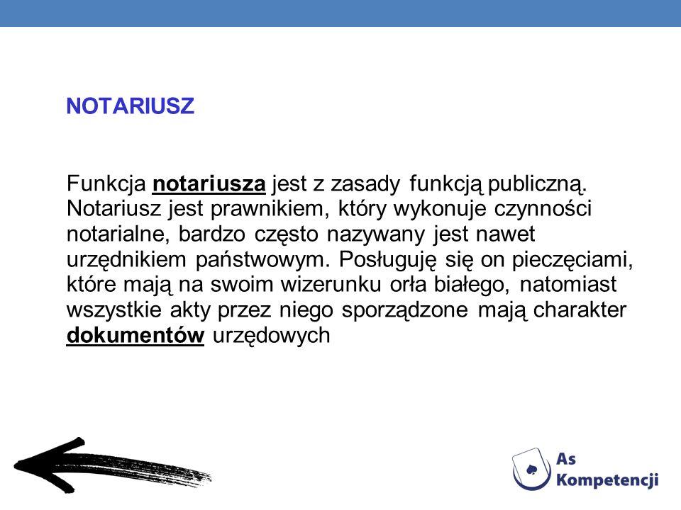 NOTARIUSZ Funkcja notariusza jest z zasady funkcją publiczną.