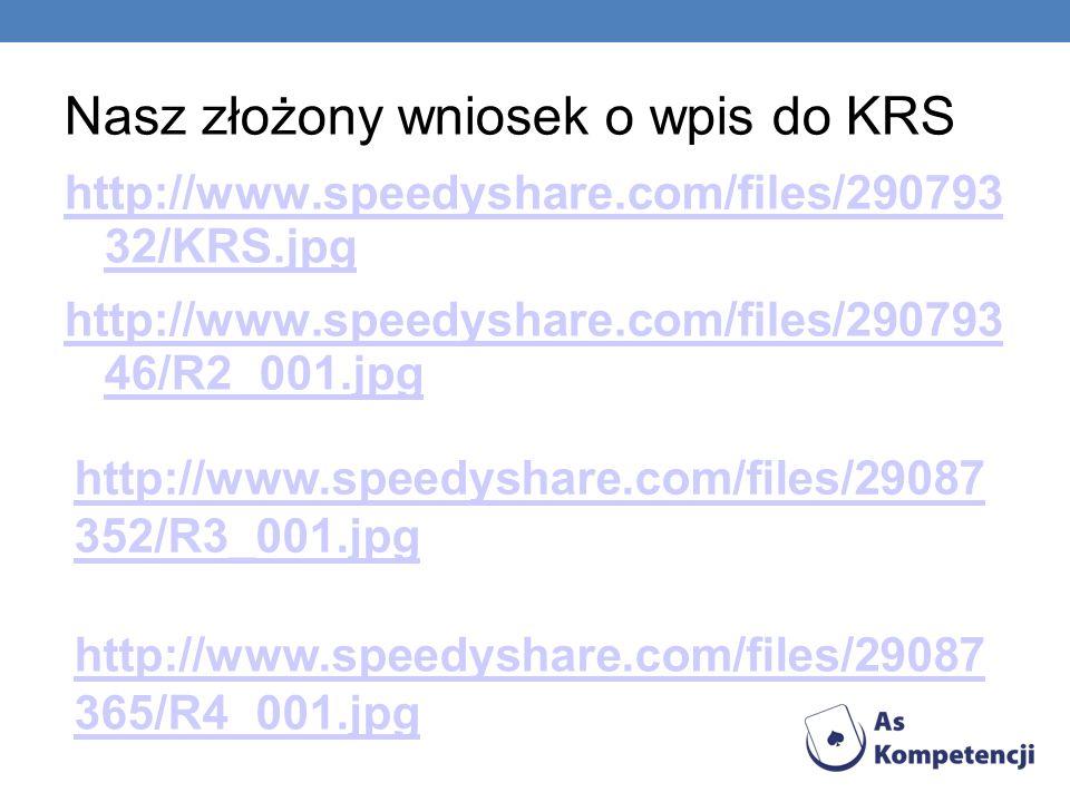 Nasz złożony wniosek o wpis do KRS http://www.speedyshare.com/files/290793 32/KRS.jpg http://www.speedyshare.com/files/290793 46/R2_001.jpg http://www.speedyshare.com/files/29087 352/R3_001.jpg http://www.speedyshare.com/files/29087 365/R4_001.jpg