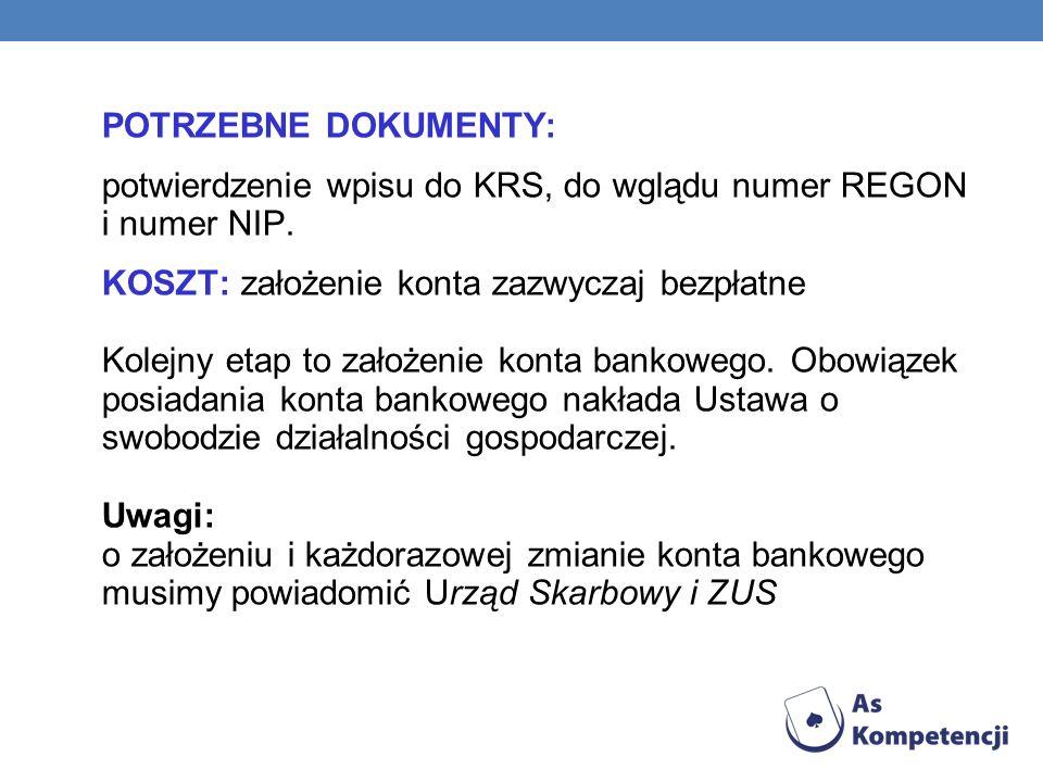 POTRZEBNE DOKUMENTY: potwierdzenie wpisu do KRS, do wglądu numer REGON i numer NIP.
