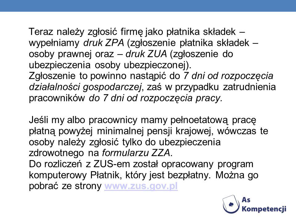 Teraz należy zgłosić firmę jako płatnika składek – wypełniamy druk ZPA (zgłoszenie płatnika składek – osoby prawnej oraz – druk ZUA (zgłoszenie do ubezpieczenia osoby ubezpieczonej).
